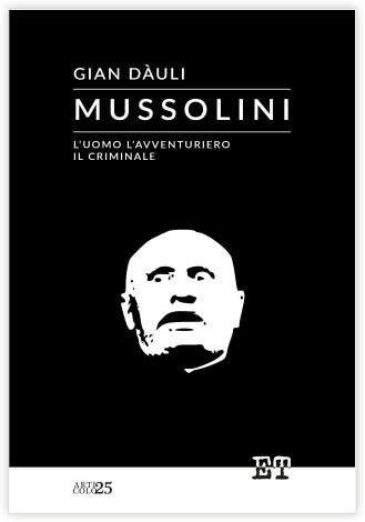 Mussolini - l'uomo l'avventuriero il criminale